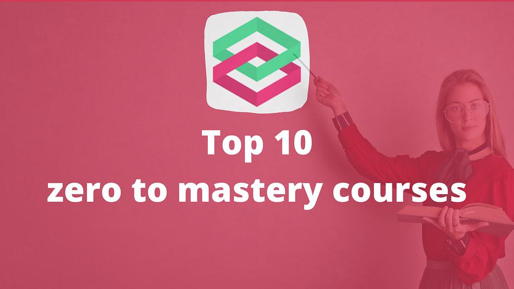 Top 10 zero to mastery courses