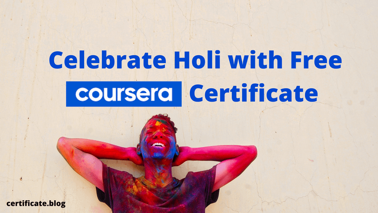 Celebrate Holi with Top 10 Free Coursera Certificate Courses [End 2nd April]